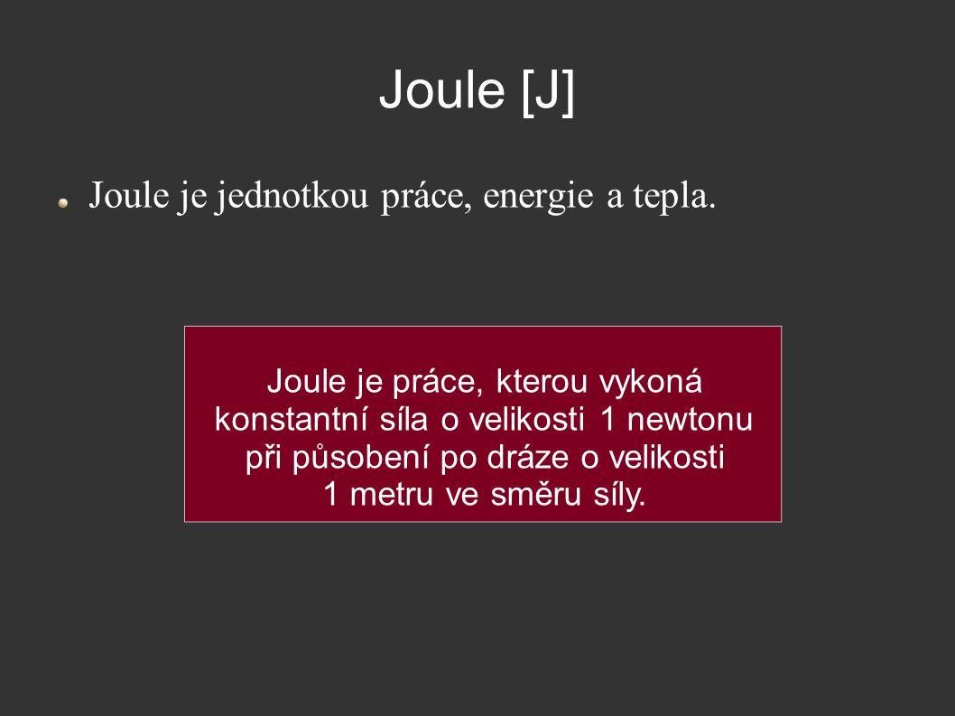 Joule [J] Joule je jednotkou práce, energie a tepla.